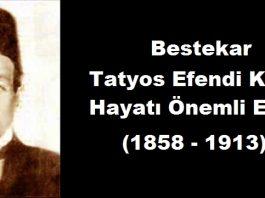 Bestekar Tatyos Efendi Kimdir Hayatı Yaşamı Biyografi Özgeçmiş Eserleri Osmanlı Dönemi Önemli Bestecileri