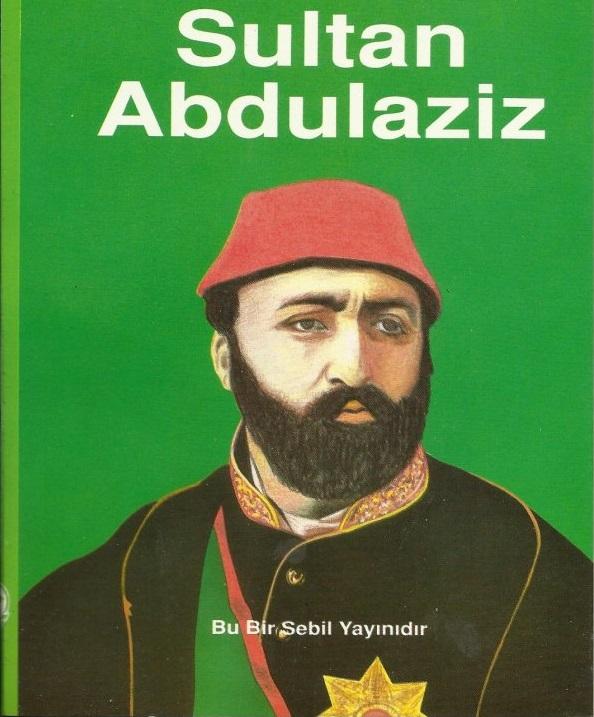 Sultan Abdülaziz 15 Senelik Hükümdarlığı Boyunca Yaptığı Yenilikler Ve Eserler 32. Osmanlı Padişahı 2. Mahmud Oğludur